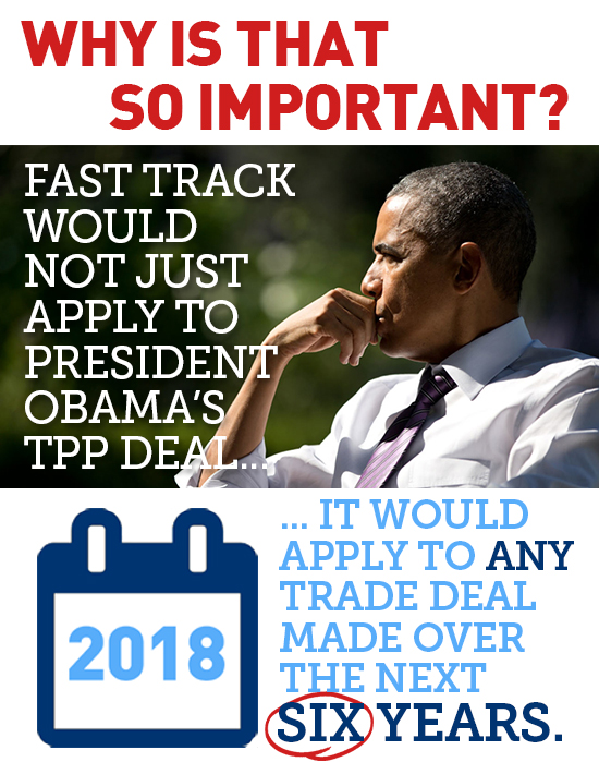 Why is that so important? Fast track would not just apply to President Obama's TPP deal... It would apply to any trade deal made over the next six years.
