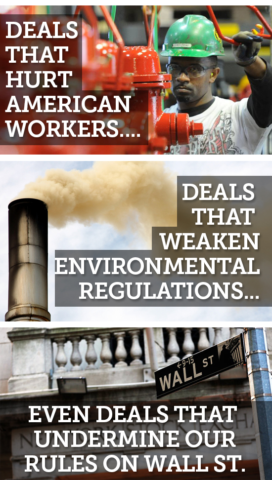 Deals that hurt American workers, hurt environmental regulations, even undermine our rules on Wall Street.