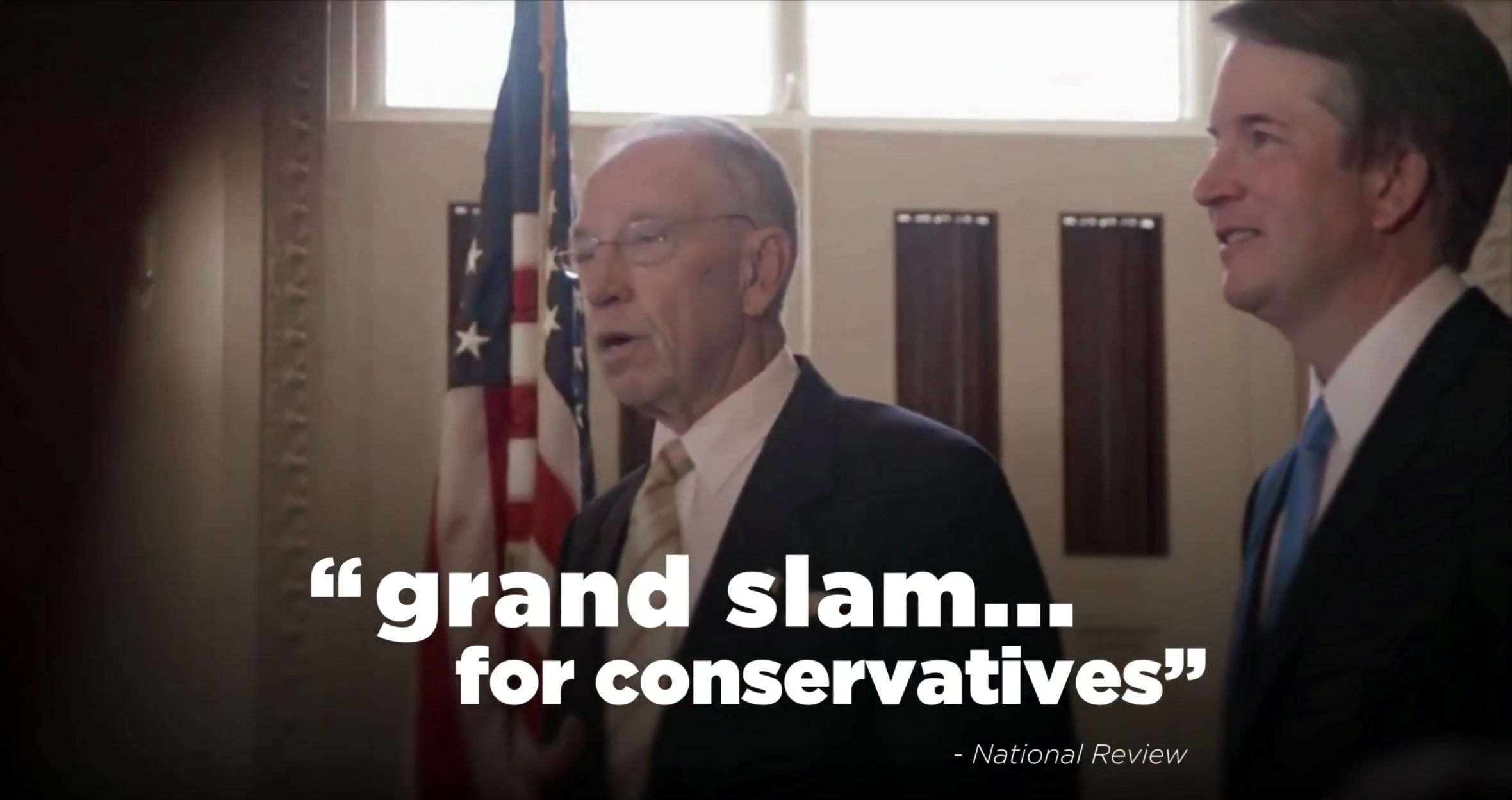 "Iowa Senator Chuck Grassley standing with Supreme Court Justice Nominee Brett Kavanaugh with the quote ""Grand slam for conservatives"" from the National Review on the bottom"